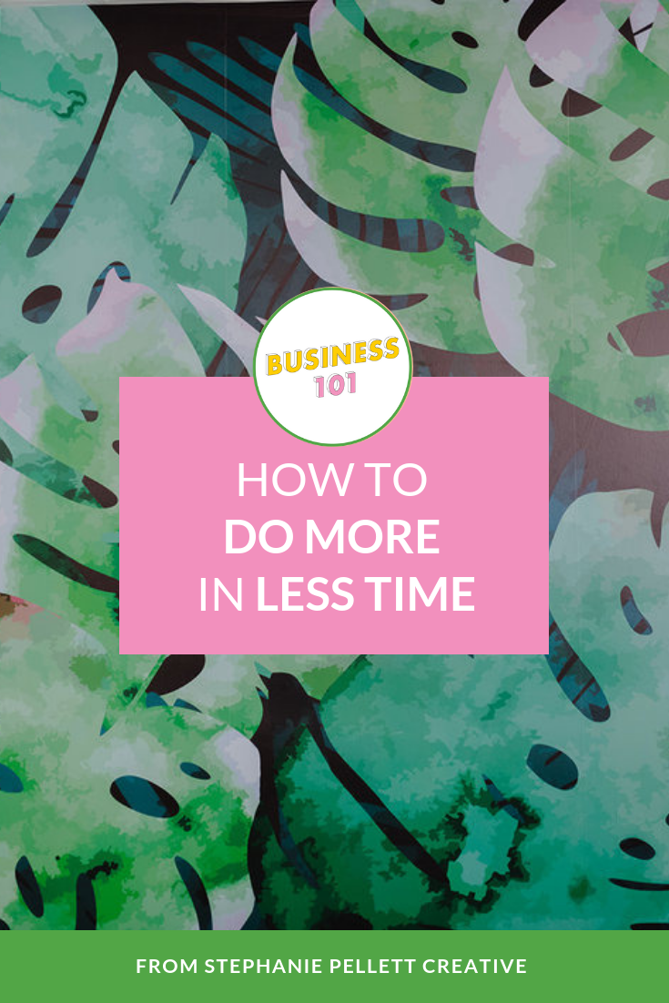 How to Do More in Less Time – Stephanie Pellett Creative