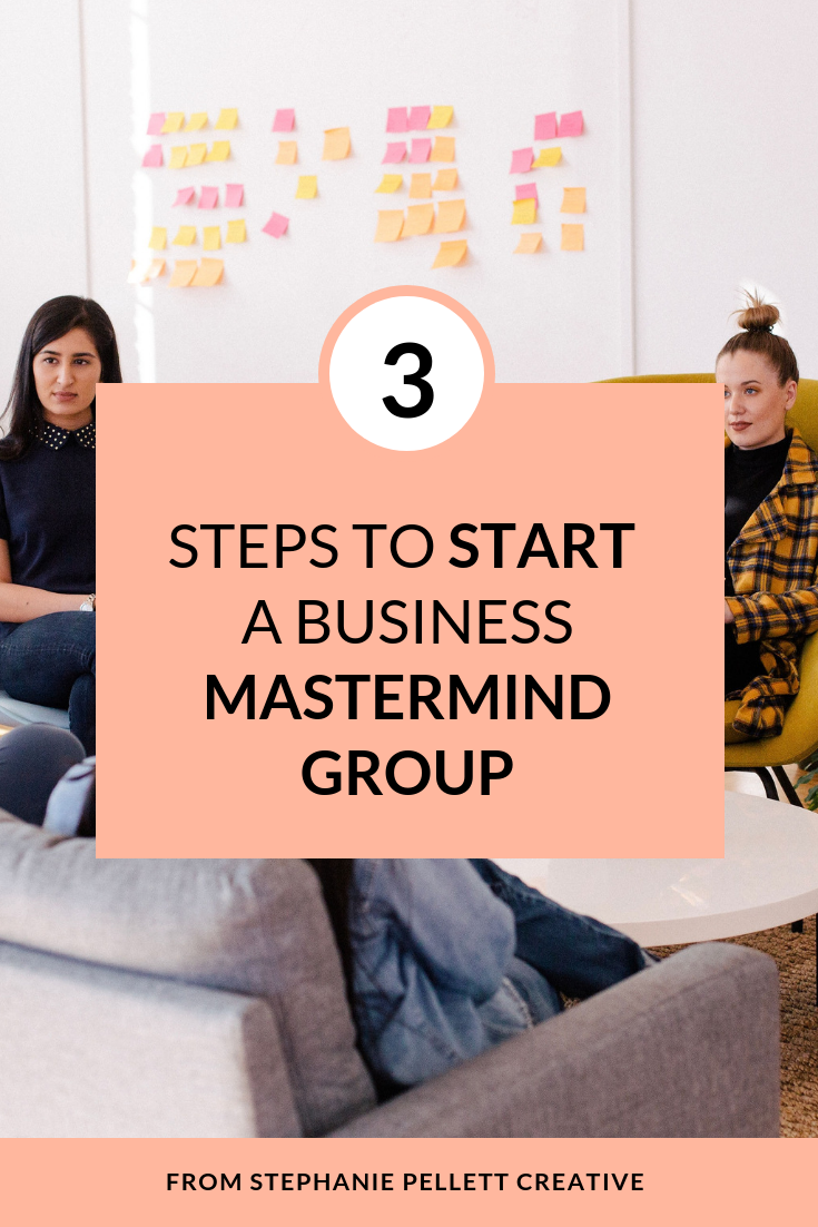 3 Steps to Start a Business Mastermind Group – Stephanie Pellett Creative