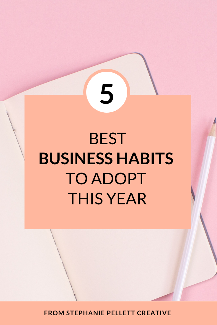 5 Best Business Habits to Adopt This Year – Stephanie Pellett Creative