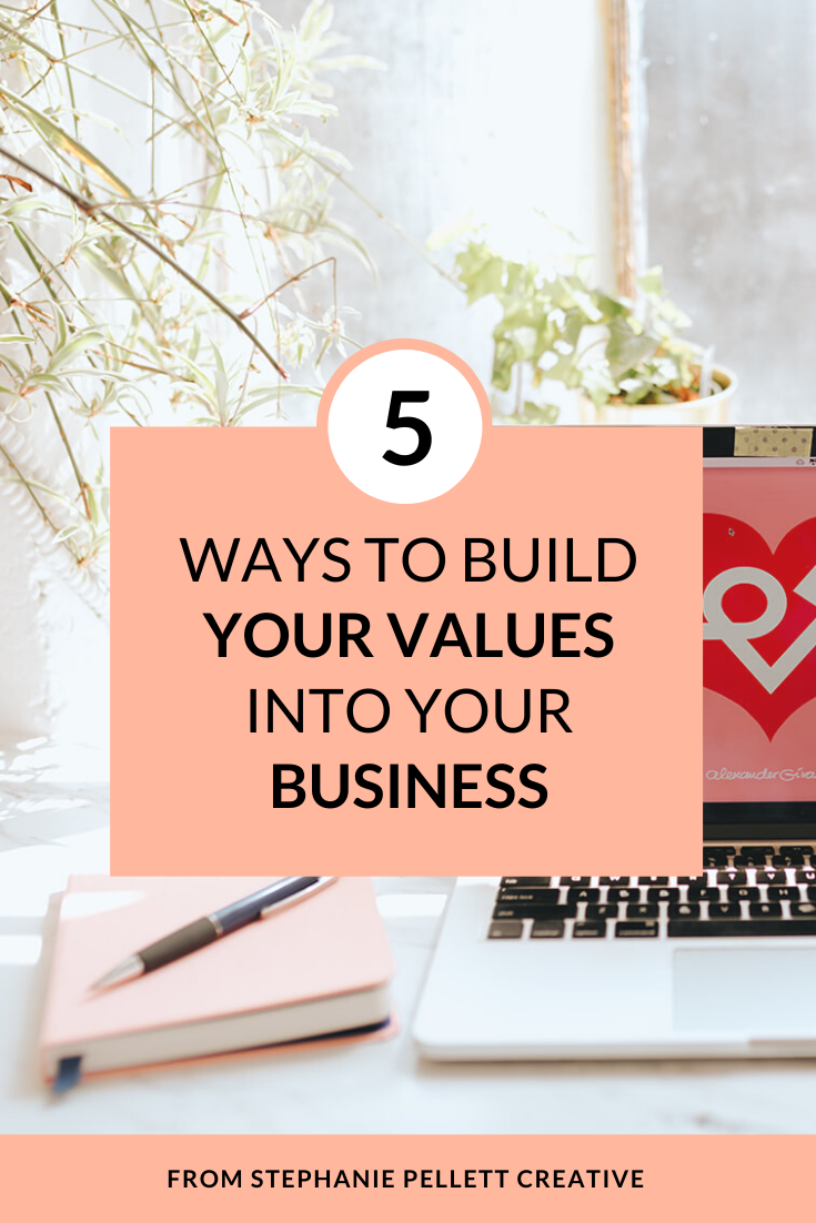 5 Ways to Build Your Values Into Your Business – Stephanie Pellett Creative
