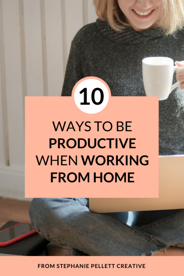 10 Ways to Be Productive When Working From Home