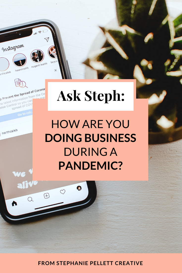 Ask Steph: How Are You Doing Business During a Pandemic? – Stephanie Pellett Creative
