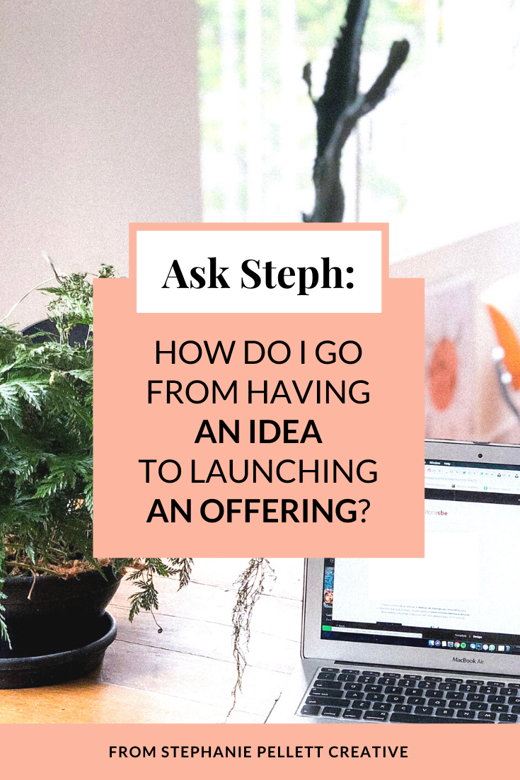 Ask Steph: How Do I Go From Idea to Launch? – Stephanie Pellett Creative