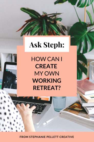 Ask Steph: How Can I Create My Own Working Retreat?