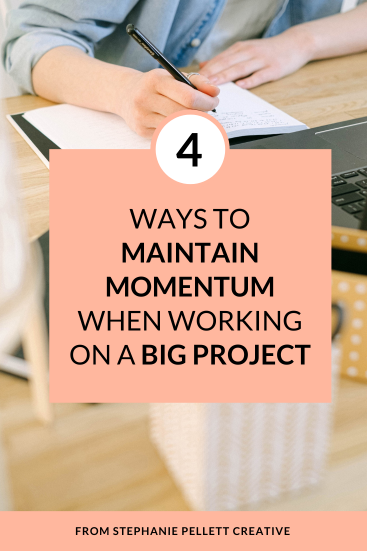 4 Ways to Maintain Momentum When Working on a Big Project