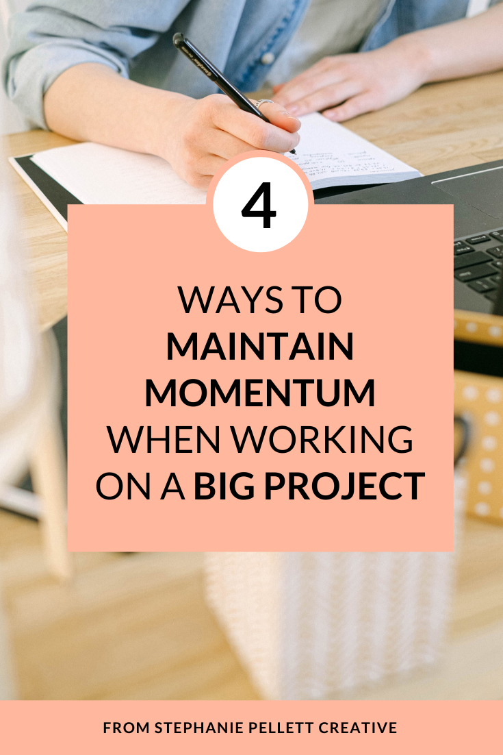 4 Ways to Maintain Momentum When Working On a Big Project – Stephanie Pellett Creative