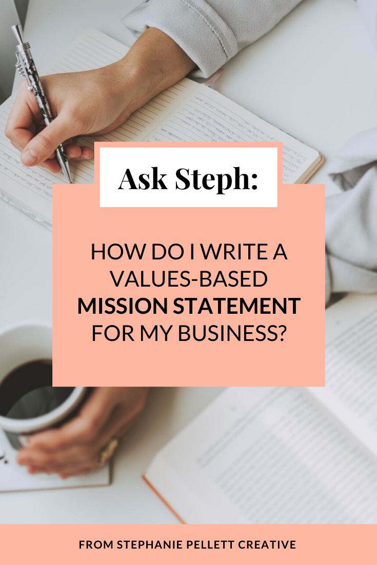 Ask Steph: How Do I Write a Values-Based Mission Statement for My Business? – Stephanie Pellett Creative