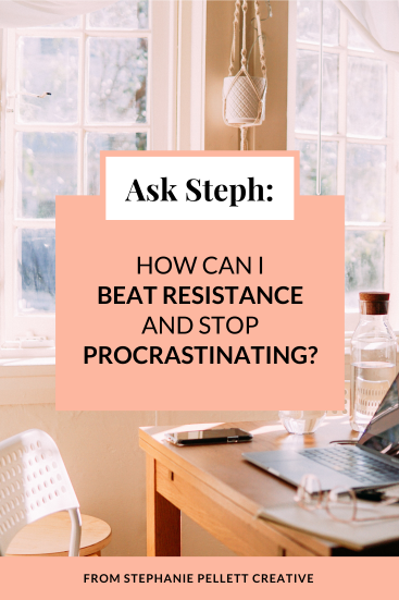 Ask Steph: How Can I Beat Resistance & Stop Procrastinating?