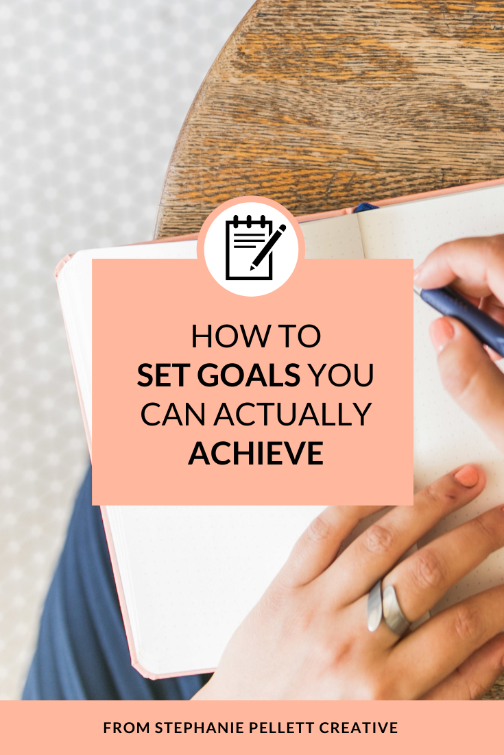 How to Set Goals You Can Actually Achieve – Stephanie Pellett Creative
