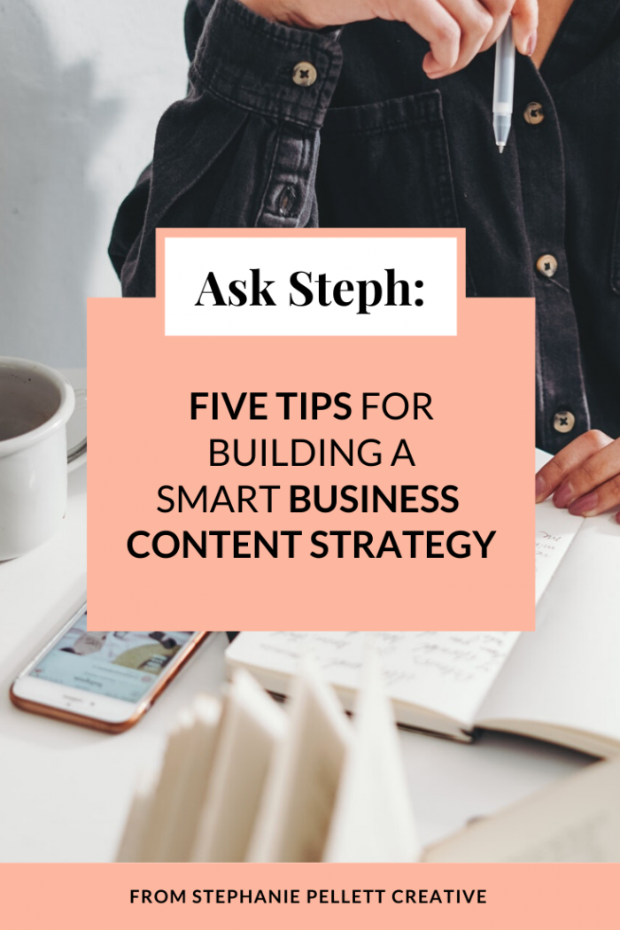"""Background image of a person sitting at a table with a notebook, book, and phone open in front of them. Their face is not visible. The title card reads """"Ask Steph: 5 Tips for Building a Smart Business Content Strategy."""" The bottom of the graphic says """"From Stephanie Pellett Creative"""""""