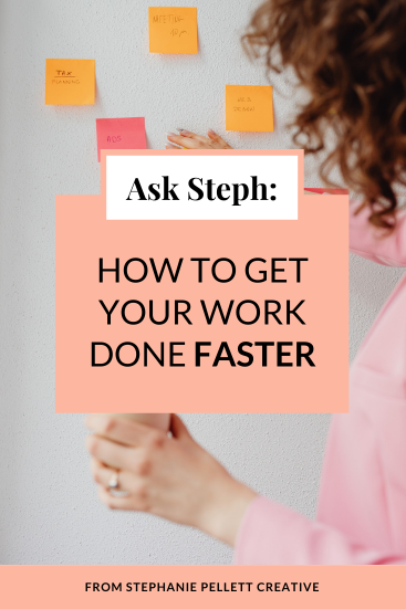 Ask Steph: How to Get Your Work Done Faster 💨